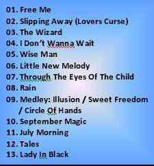 Подпись: 01. Free Me02. Slipping Away (Lovers Curse)03. The Wizard04. I Don't Wanna Wait05. Wise Man06. Little New Melody07. Through The Eyes Of The Child08. Rain09. Medley: Illusion / Sweet Freedom / Circle Of Hands10. September Magic11. July Morning12. Tales13. Lady In Black